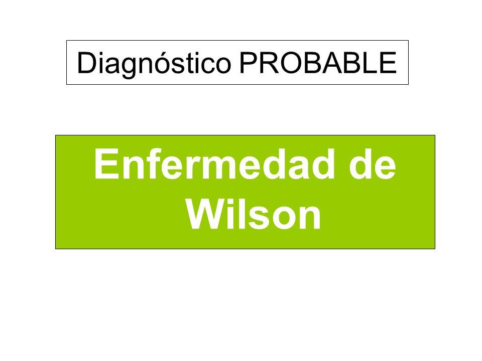 Diagnóstico PROBABLE Enfermedad de Wilson