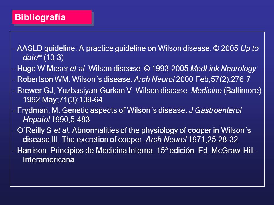 Bibliografía- AASLD guideline: A practice guideline on Wilson disease. © 2005 Up to date® (13.3)