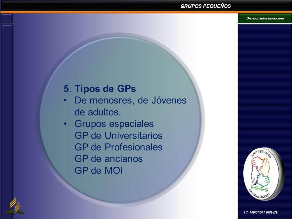 5. Tipos de GPsDe menosres, de Jóvenes. de adultos. Grupos especiales. GP de Universitarios. GP de Profesionales.