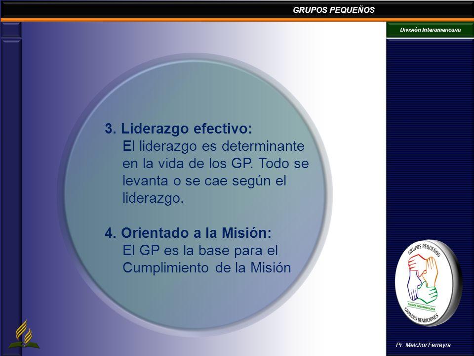 3. Liderazgo efectivo:El liderazgo es determinante. en la vida de los GP. Todo se. levanta o se cae según el.