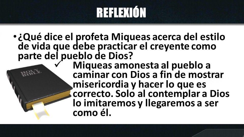 REFLEXIÓN ¿Qué dice el profeta Miqueas acerca del estilo de vida que debe practicar el creyente como parte del pueblo de Dios