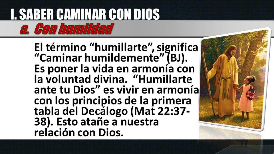 I. SABER CAMINAR CON DIOS a. Con humildad