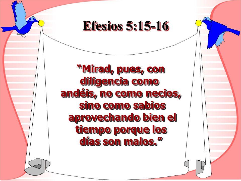 Efesios 5:15-16 Mirad, pues, con diligencia como