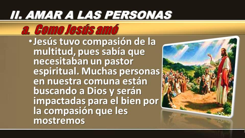 a. Como Jesús amó II. AMAR A LAS PERSONAS