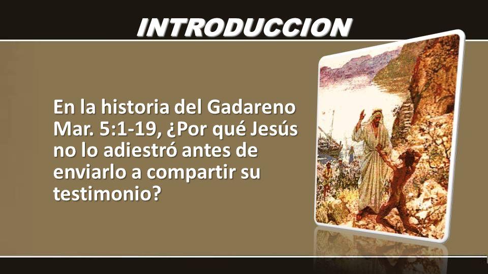 INTRODUCCION En la historia del Gadareno Mar.