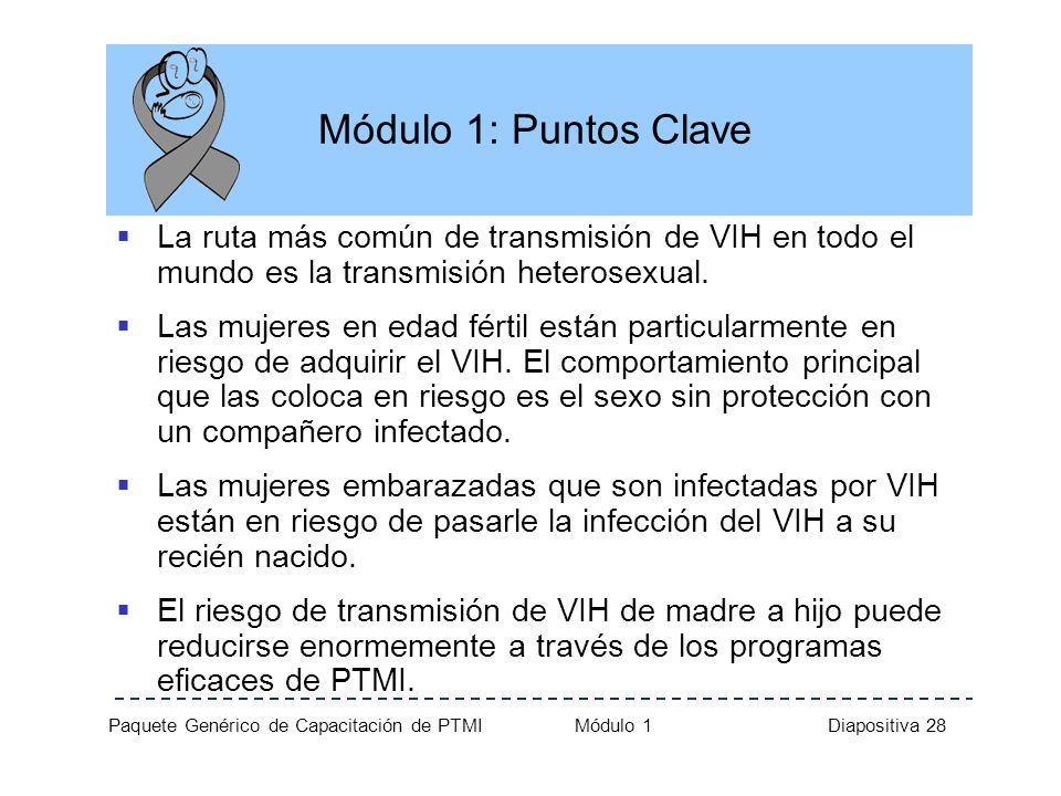 Módulo 1: Puntos ClaveLa ruta más común de transmisión de VIH en todo el mundo es la transmisión heterosexual.