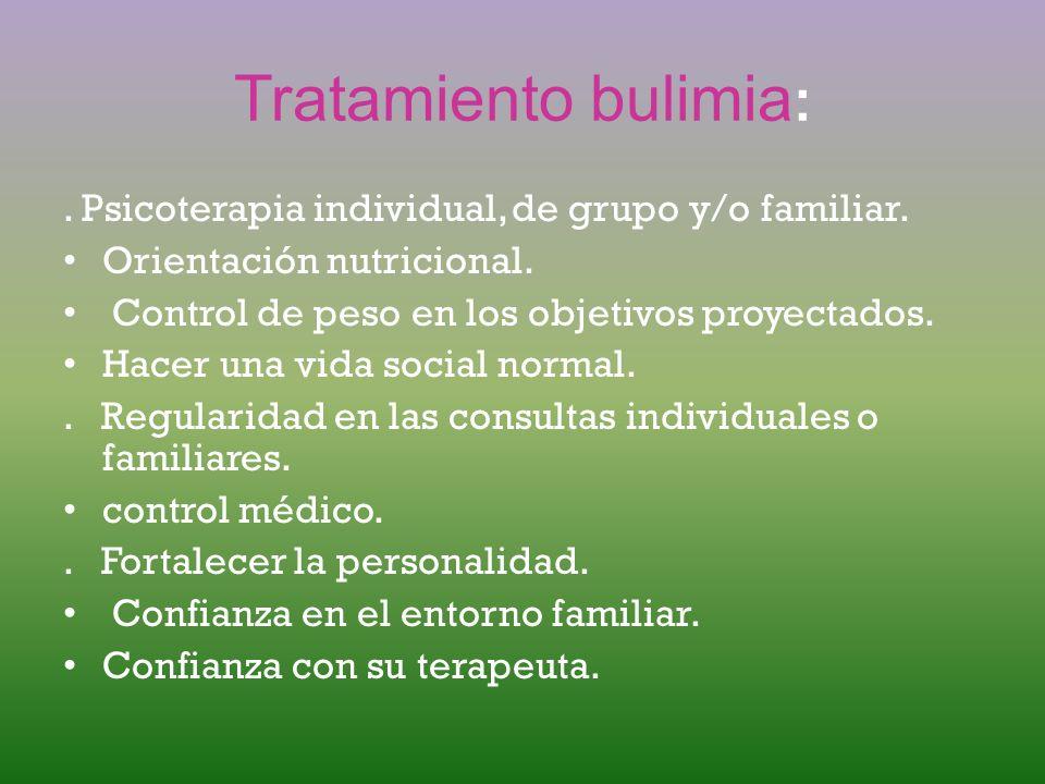 Tratamiento bulimia: . Psicoterapia individual, de grupo y/o familiar.