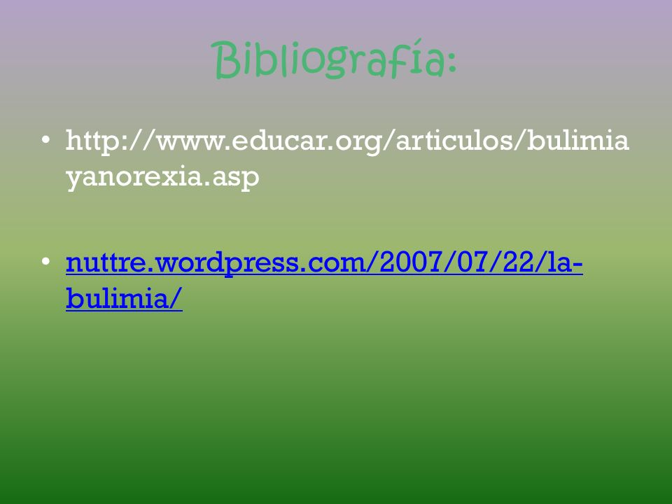 Bibliografía: http://www.educar.org/articulos/bulimiayanorexia.asp