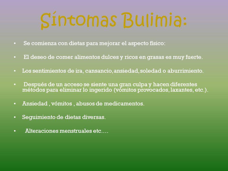 Síntomas Bulimia:Se comienza con dietas para mejorar el aspecto físico: El deseo de comer alimentos dulces y ricos en grasas es muy fuerte.