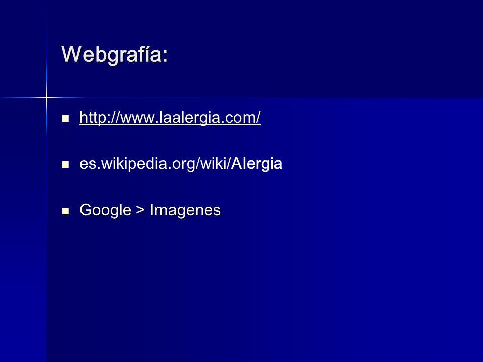 Webgrafía: http://www.laalergia.com/ es.wikipedia.org/wiki/Alergia