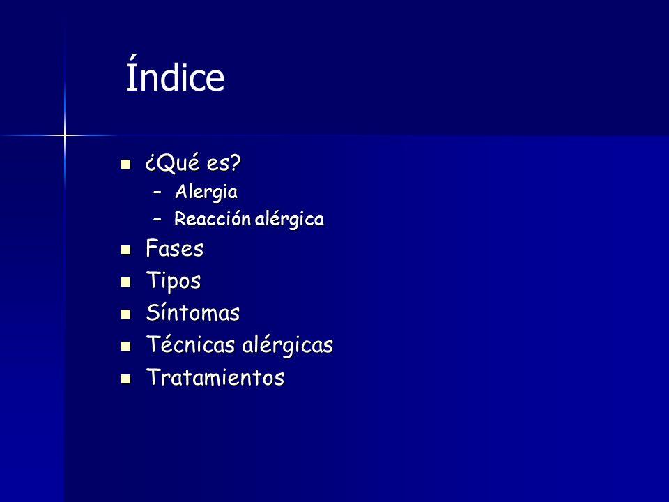Índice ¿Qué es Fases Tipos Síntomas Técnicas alérgicas Tratamientos