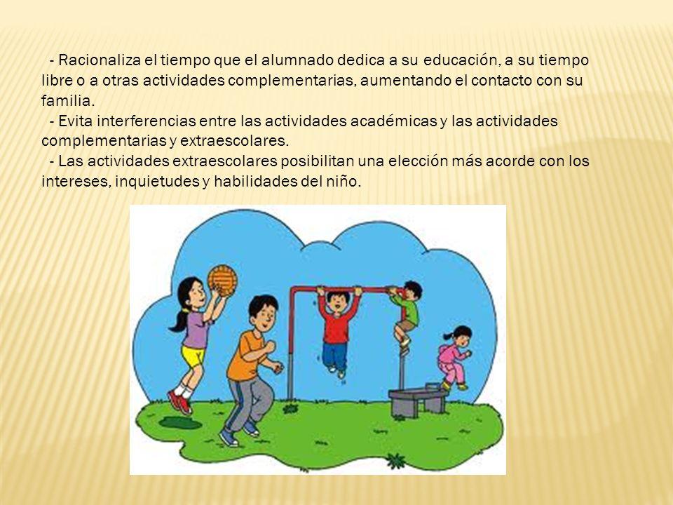 - Racionaliza el tiempo que el alumnado dedica a su educación, a su tiempo libre o a otras actividades complementarias, aumentando el contacto con su familia.