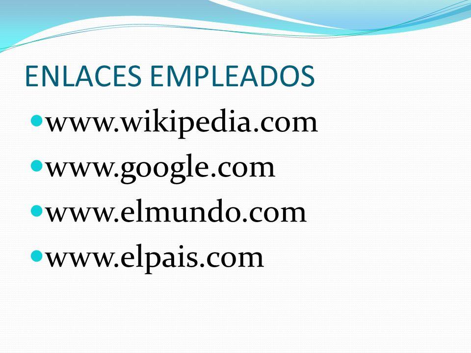 ENLACES EMPLEADOS www.wikipedia.com www.google.com www.elmundo.com