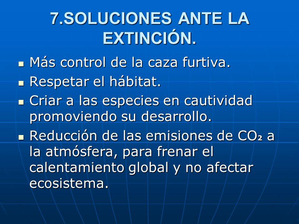 7.SOLUCIONES ANTE LA EXTINCIÓN.
