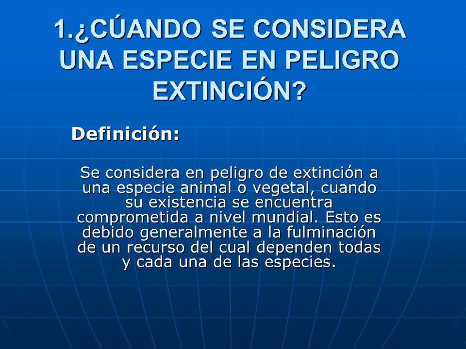 1.¿CÚANDO SE CONSIDERA UNA ESPECIE EN PELIGRO EXTINCIÓN