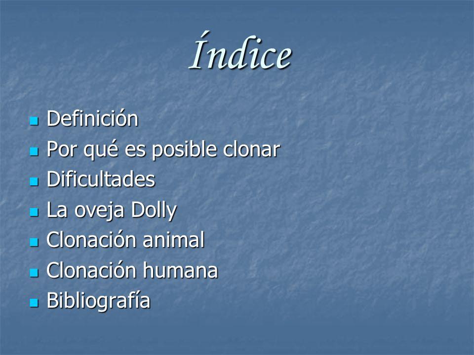 Índice Definición Por qué es posible clonar Dificultades