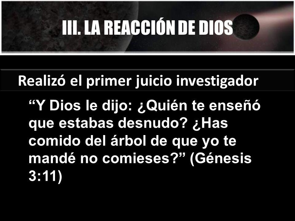 III. LA REACCIÓN DE DIOS Realizó el primer juicio investigador