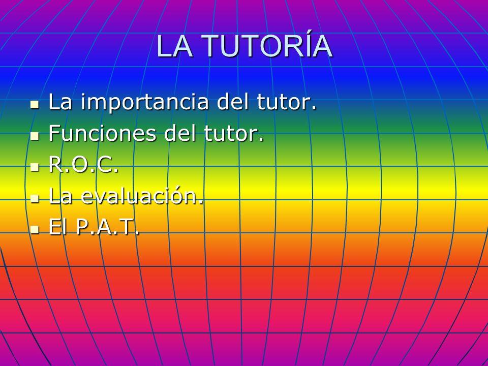 LA TUTORÍA La importancia del tutor. Funciones del tutor. R.O.C.