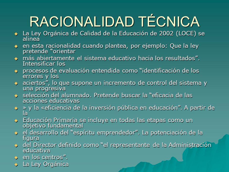 RACIONALIDAD TÉCNICA La Ley Orgánica de Calidad de la Educación de 2002 (LOCE) se alinea.