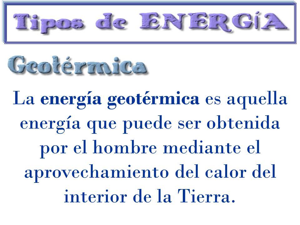 La energía geotérmica es aquella energía que puede ser obtenida por el hombre mediante el aprovechamiento del calor del interior de la Tierra.