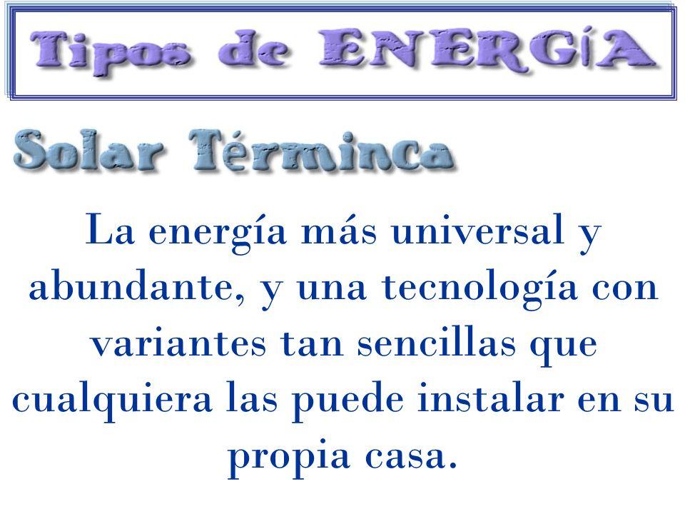 La energía más universal y abundante, y una tecnología con variantes tan sencillas que cualquiera las puede instalar en su propia casa.