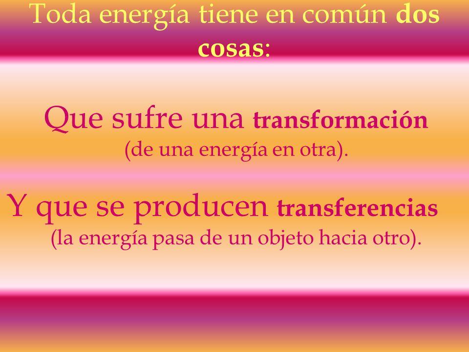 Que sufre una transformación Y que se producen transferencias