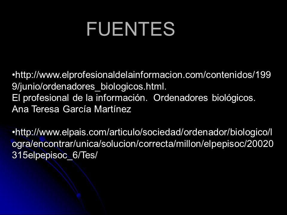FUENTES http://www.elprofesionaldelainformacion.com/contenidos/1999/junio/ordenadores_biologicos.html.
