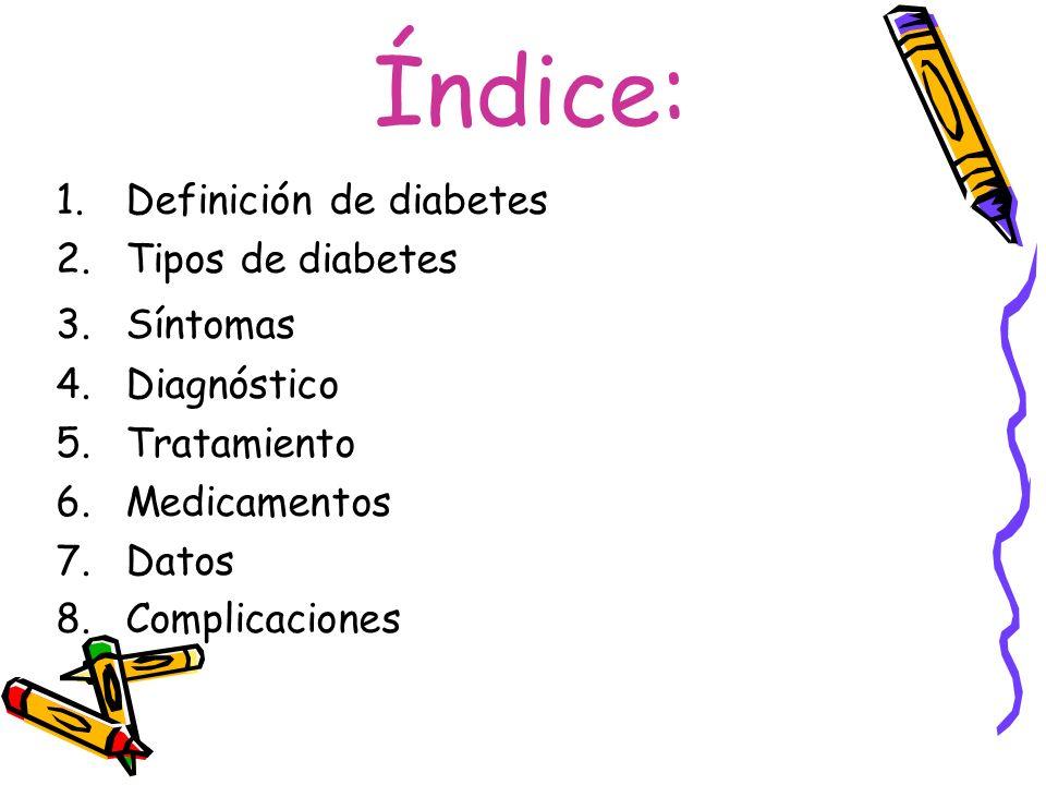 Índice: Definición de diabetes Tipos de diabetes Síntomas Diagnóstico
