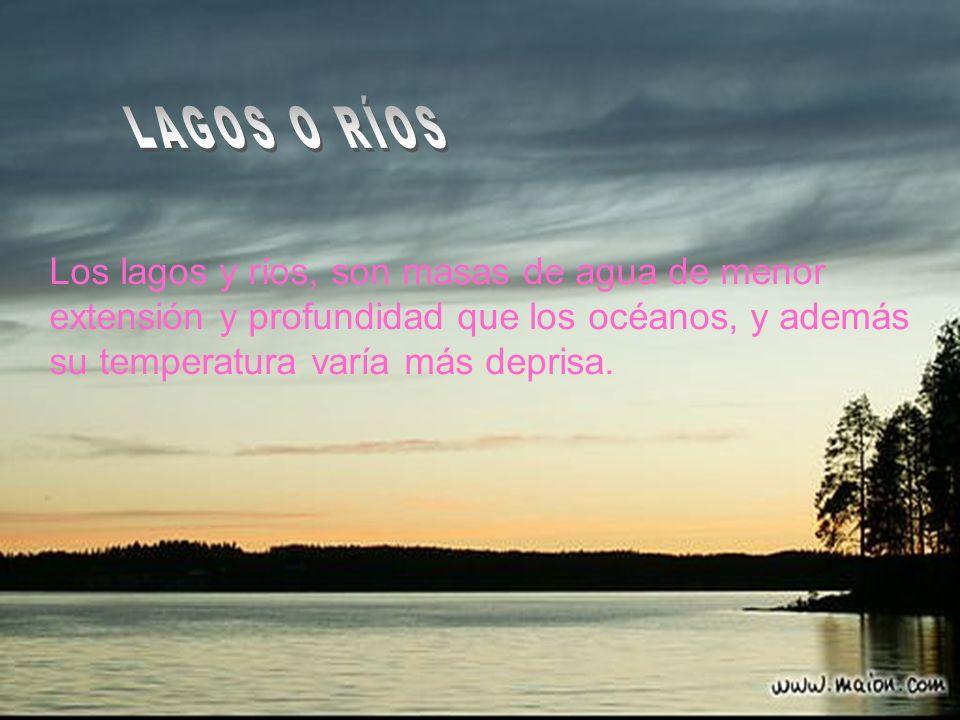 LAGOS O RÍOS Los lagos y ríos, son masas de agua de menor