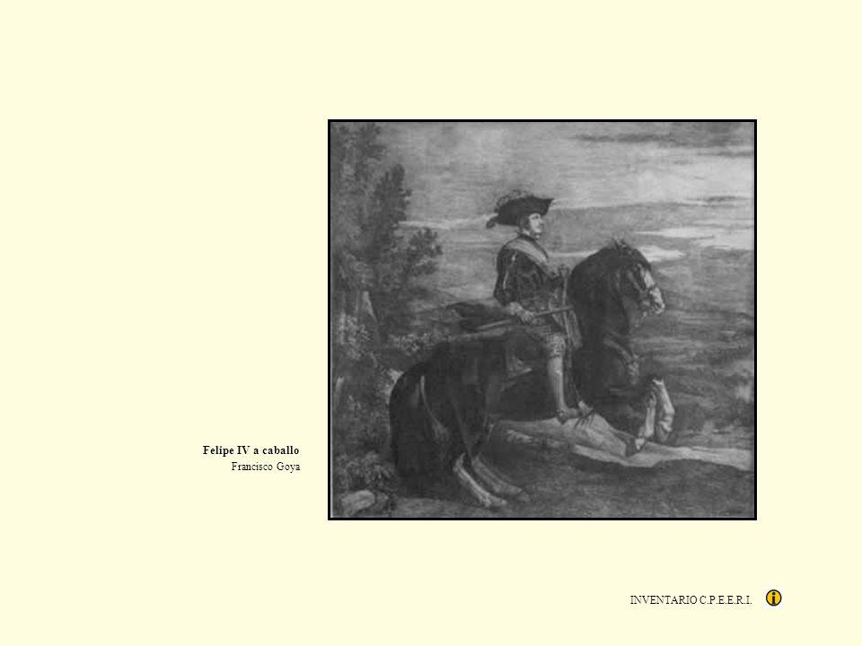 Felipe IV a caballo Francisco Goya INVENTARIO C.P.E.E.R.I.