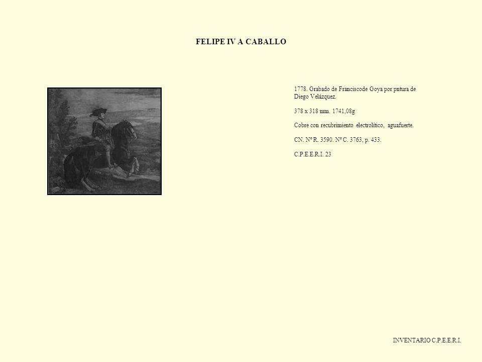 FELIPE IV A CABALLO1778. Grabado de Franciscode Goya por pntura de Diego Velázquez. 378 x 318 mm. 1741,08g.