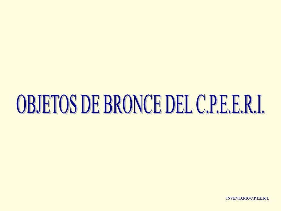 OBJETOS DE BRONCE DEL C.P.E.E.R.I.