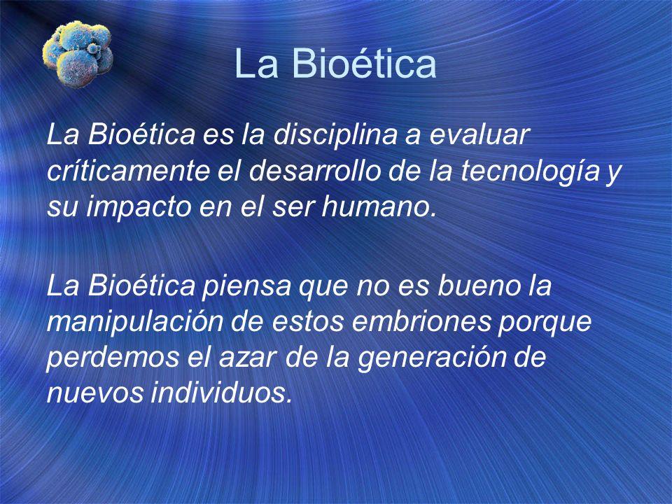 La BioéticaLa Bioética es la disciplina a evaluar críticamente el desarrollo de la tecnología y su impacto en el ser humano.