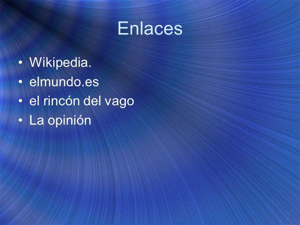 Enlaces Wikipedia. elmundo.es el rincón del vago La opinión