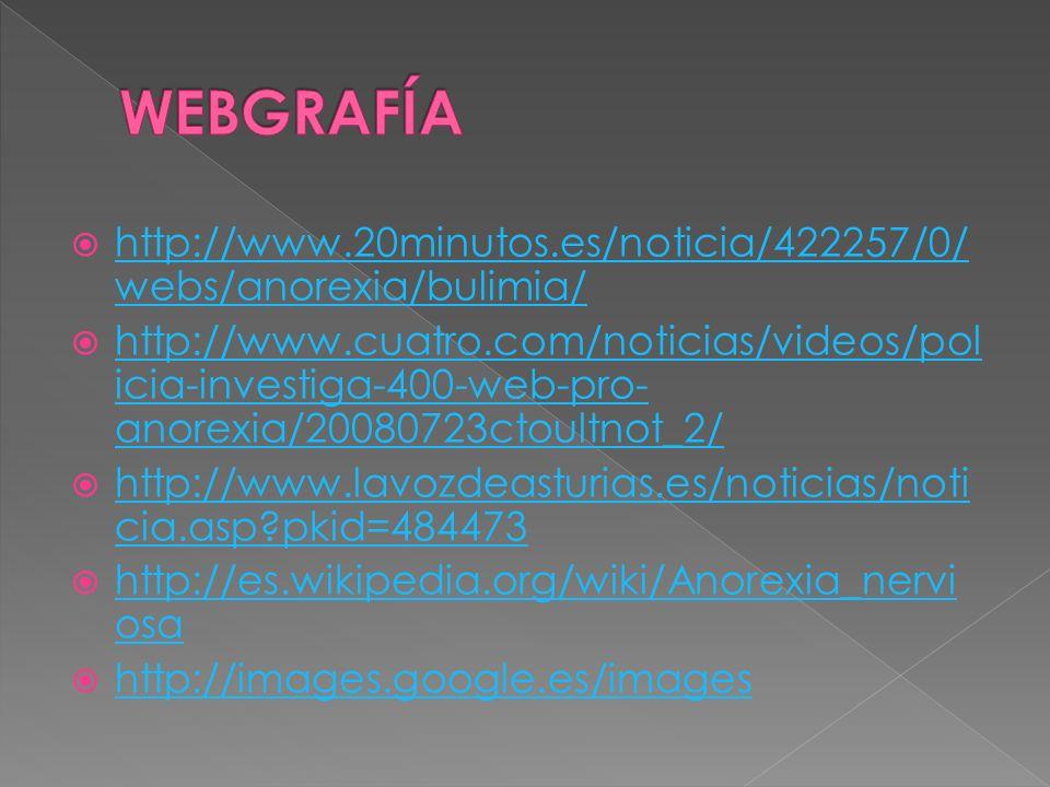 WEBGRAFÍA http://www.20minutos.es/noticia/422257/0/webs/anorexia/bulimia/