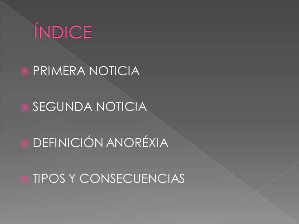 ÍNDICE PRIMERA NOTICIA SEGUNDA NOTICIA DEFINICIÓN ANORÉXIA