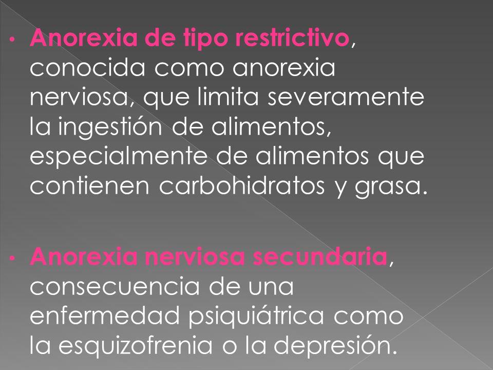Anorexia de tipo restrictivo, conocida como anorexia nerviosa, que limita severamente la ingestión de alimentos, especialmente de alimentos que contienen carbohidratos y grasa.