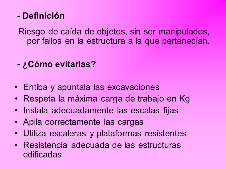 - DefiniciónRiesgo de caída de objetos, sin ser manipulados, por fallos en la estructura a la que pertenecían.