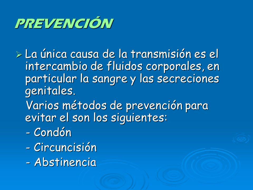 PREVENCIÓN La única causa de la transmisión es el intercambio de fluidos corporales, en particular la sangre y las secreciones genitales.