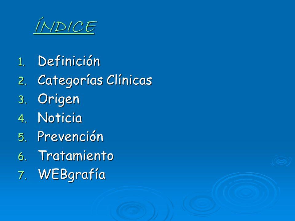 ÍNDICE Definición Categorías Clínicas Origen Noticia Prevención