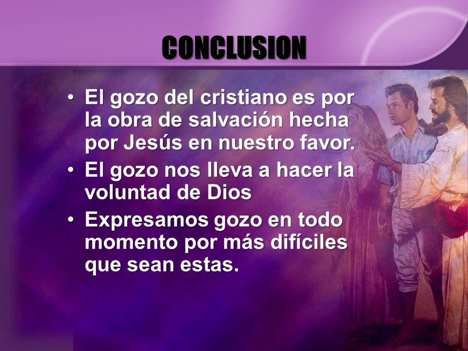 CONCLUSIONEl gozo del cristiano es por la obra de salvación hecha por Jesús en nuestro favor. El gozo nos lleva a hacer la voluntad de Dios.