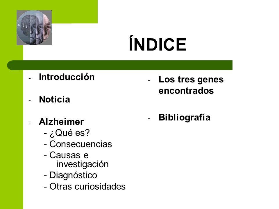 ÍNDICE Introducción Noticia Alzheimer - ¿Qué es - Consecuencias