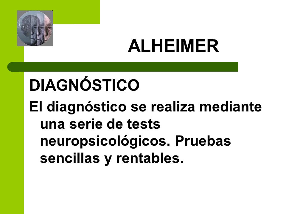 ALHEIMER DIAGNÓSTICO. El diagnóstico se realiza mediante una serie de tests neuropsicológicos.