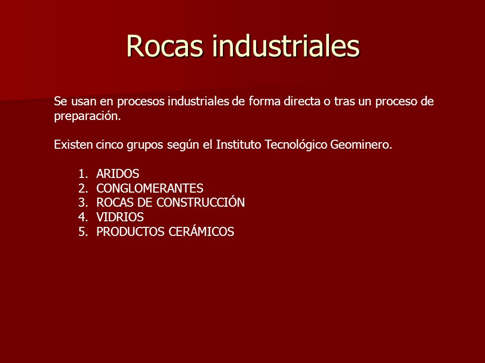 Rocas industrialesSe usan en procesos industriales de forma directa o tras un proceso de preparación.