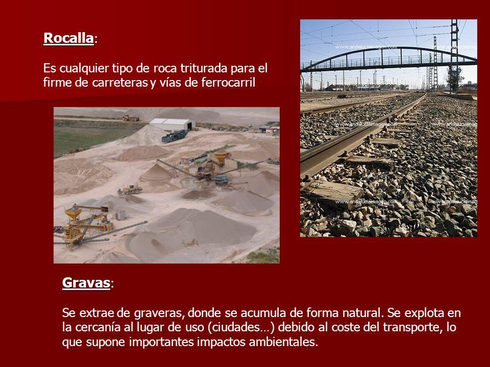 Rocalla:Es cualquier tipo de roca triturada para el firme de carreteras y vías de ferrocarril. Gravas: