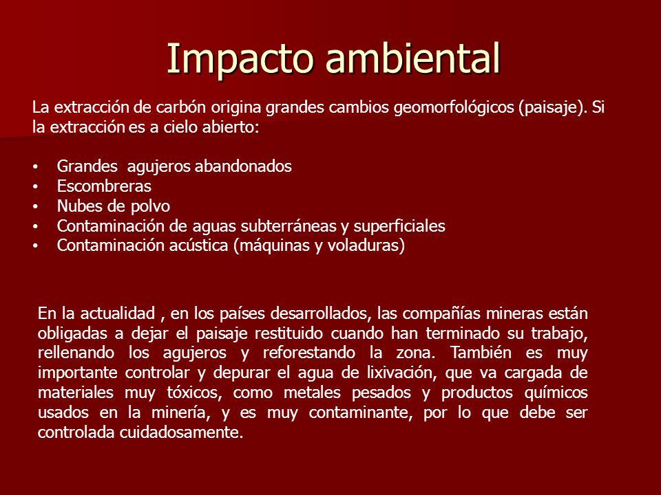 Impacto ambiental La extracción de carbón origina grandes cambios geomorfológicos (paisaje). Si la extracción es a cielo abierto: