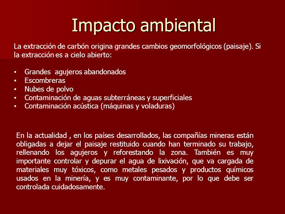 Impacto ambientalLa extracción de carbón origina grandes cambios geomorfológicos (paisaje). Si la extracción es a cielo abierto: