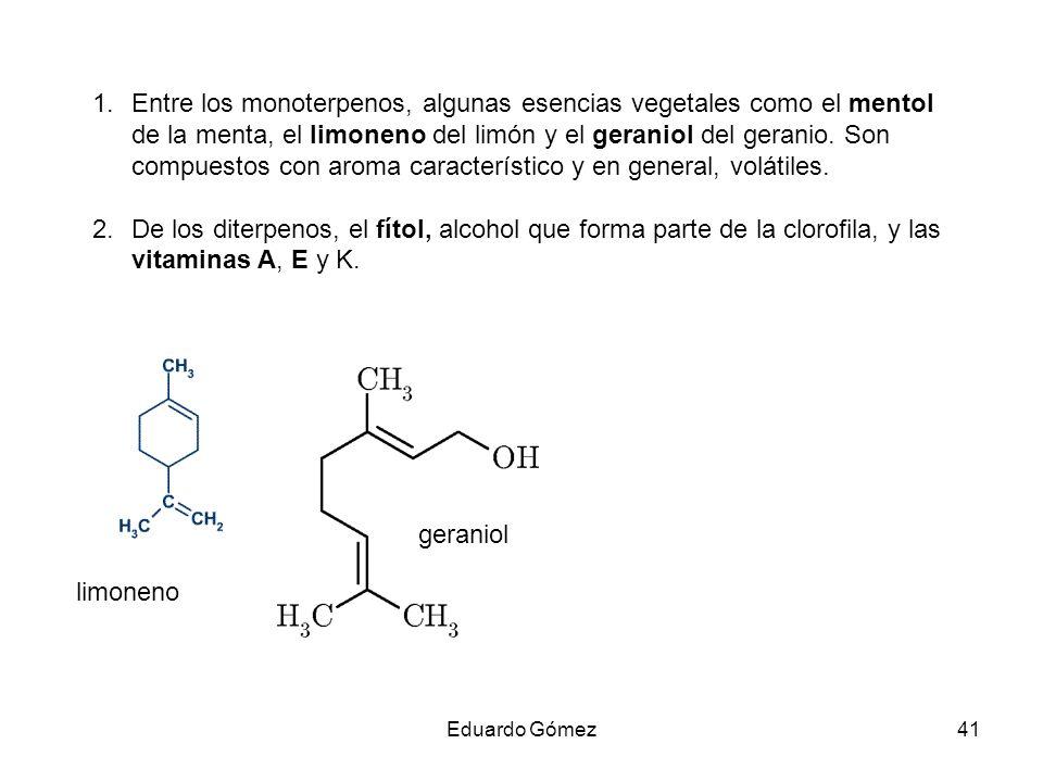 Entre los monoterpenos, algunas esencias vegetales como el mentol de la menta, el limoneno del limón y el geraniol del geranio. Son compuestos con aroma característico y en general, volátiles.