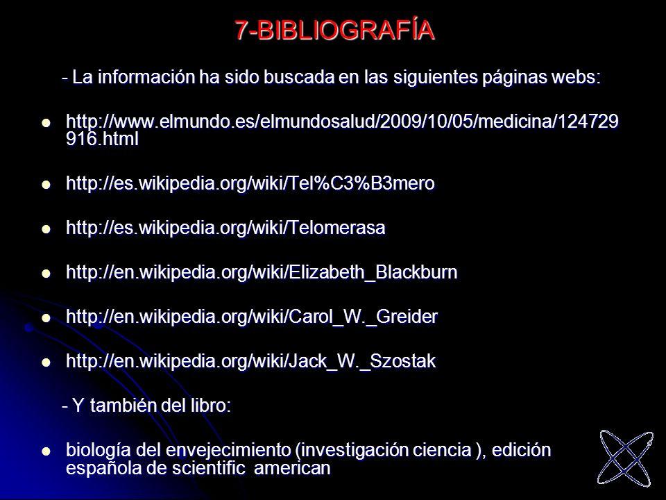 7-BIBLIOGRAFÍA- La información ha sido buscada en las siguientes páginas webs: http://www.elmundo.es/elmundosalud/2009/10/05/medicina/124729916.html.