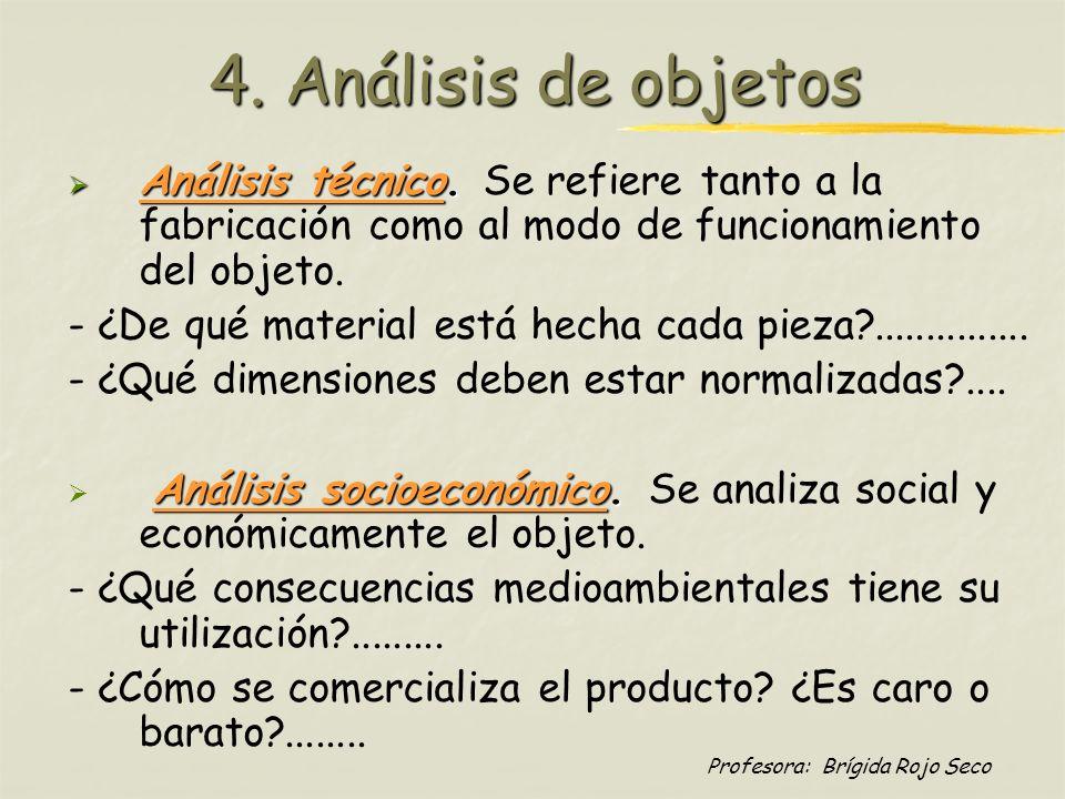 4. Análisis de objetos Análisis técnico. Se refiere tanto a la fabricación como al modo de funcionamiento del objeto.